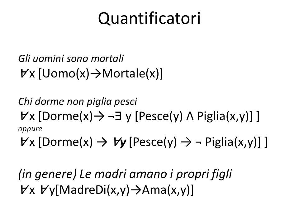 Quantificatori ∀ x [Uomo(x)→Mortale(x)]